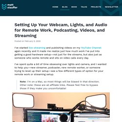 Setting Up Your Webcam, Lights, and Audio for Remote Work, Podcasting, Videos, and Streaming