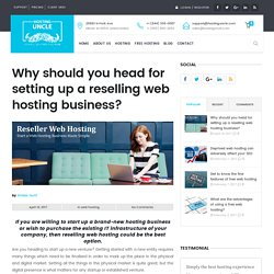 Why should you head for setting up a reselling web hosting business?