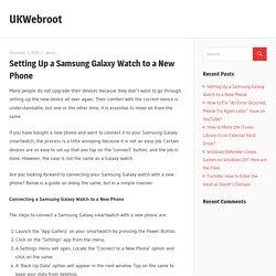 Setting Up a Samsung Galaxy Watch to a New Phone – UKWebroot