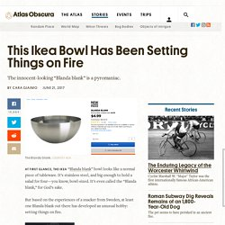 This Ikea Bowl Has Been Setting Things on Fire - Atlas Obscura