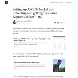 Setting up AWS S3 bucket and uploading and getting files using Express Js(Part — 2).