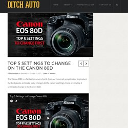 Top 5 Settings to Change on the Canon 80D - Ditch Auto