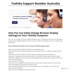 How You Can Safely Change Browser Display Settings on Your Toshiba Computer – Toshiba Support Number Australia