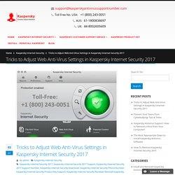 Tricks to Adjust Web Anti-Virus Settings in Kaspersky Internet Security 2017