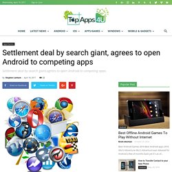 Settlement deal by search giant, agrees to open Android to competing apps