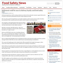 FOOD SAFETY NEWS 08/01/16 Settlement could be near in Safeway loyalty card food safety case