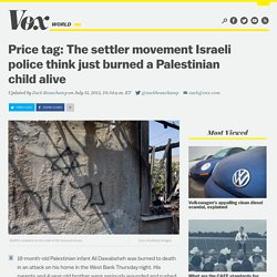 Price tag: The settler movement Israeli police think just burned a Palestinian child alive