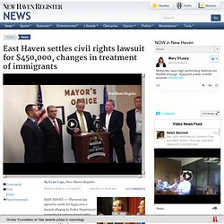 East Haven settles civil rights lawsuit for $450,000, changes in treatment of immigrants