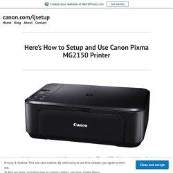Here's How to Setup and Use Canon Pixma MG2150 Printer – canon.com/ijsetup