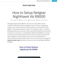 How to Setup Netgear Nighthawk X6 R8000 – Router Login Setup