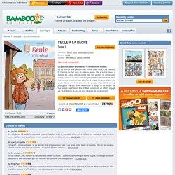 SEULE A LA RECRE - tome 1 - Bamboo Édition - BD
