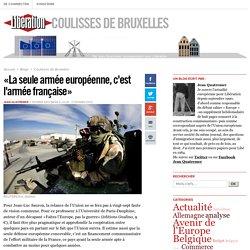 """""""La seule armée européenne, c'est l'armée française"""""""
