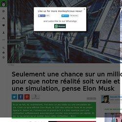 Seulement une chance sur un million pour que notre réalité soit vraie et pas une simulation, pense Elon Musk
