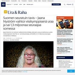 Suomen seuratuin tavis – Jaana Nyström vaihtoi viisikymppisenä uraa ja sai 1,3 miljoonaa seuraajaa somessa - Ura