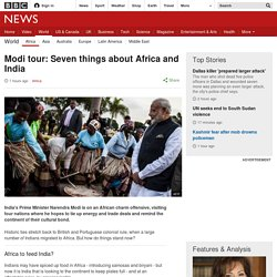 Modi tour: Seven things about Africa and India