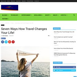 Seven Ways How Travel Changes Your Life!