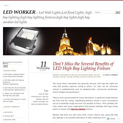 Don't Miss the Several Benefits of LED High Bay Lighting Fixture