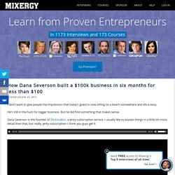 How Dana Severson built a $100k business in six months for less than $100