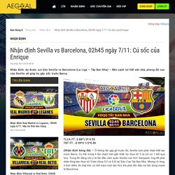 Nhận định Sevilla vs Barcelona, 02h45 ngày 7/11: Cú sốc của Enrique