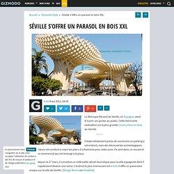 Séville s'offre un parasol en bois XXL