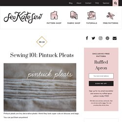 sewing 101: pintuck pleats - see kate sew