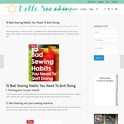 15 Bad Sewing Habits You Need To Quit Doing - Bella Sunshine Designs