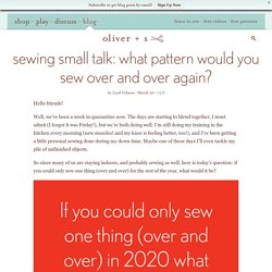 Sewing Small Talk: What Pattern Would You Sew Over and Over Again?