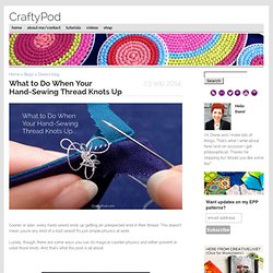 What to Do When Your Hand-Sewing Thread Knots Up