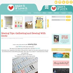 Sewing Tips: Gathering and Sewing With Knits