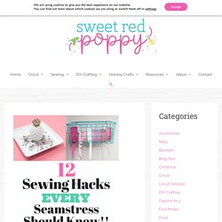 Sewing Hacks, Tips & Tricks Every Seamstress Should Know! - Sweet Red Poppy