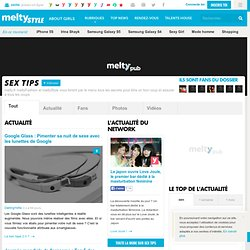 Actualité Sex Tips sur melty.fr