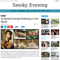 25 Sexiest Female Politicians in the World - Smoky Evening