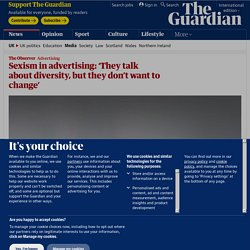 Sexism in advertising: 'They talk about diversity, but they don't want to change'