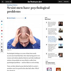 Sexist men have psychological problems