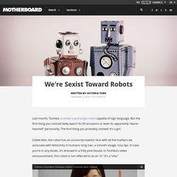 We're Sexist Toward Robots