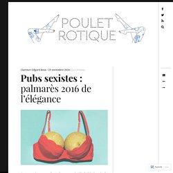 Pubs sexistes : palmarès 2016 de l'élégance – Poulet Rotique