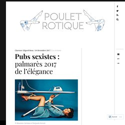 Pubs sexistes : palmarès 2017 de l'élégance – Poulet Rotique