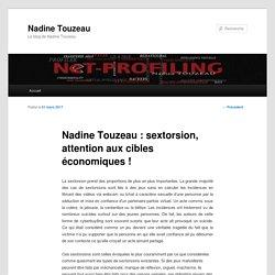 Nadine Touzeau : sextorsion, attention aux cibles économiques !