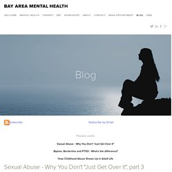 "Sexual Abuse - Why You Don't ""Just Get Over It"", part 3 — Bay Area Mental Health"