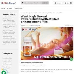 Blog - Want High Sexual Power?Mustang:Best Male Enhancement Pills