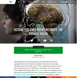 Sexual Violence Might Reshape the Female Brain