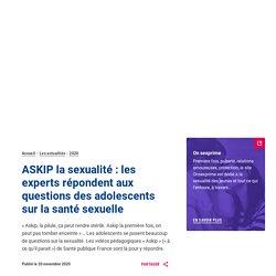 ASKIP la sexualité : les experts répondent aux questions des adolescents sur la santé sexuelle / Santé publique France, novembre 2020