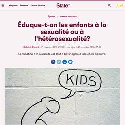 Éduque-t-on les enfants à la sexualité ou à l'hétérosexualité?