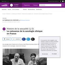 Histoire de la sexualité (1/3) : La naissance de la sexologie clinique en France