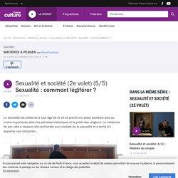 Sexualité et société (5/5) : Sexualité : comment légiférer ?