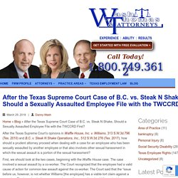 After the Texas Supreme Court Case of B.C. vs. Steak N Shake, Should a Sexually Assaulted Employee File with the TWCCRD First?