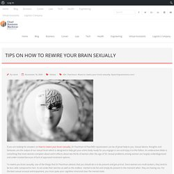 Tips On How To Rewire Your Brain Sexually - Chief Business Marketer