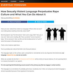 How Sexually Violent Language Perpetuates Rape Culture and What You Can Do About It