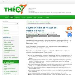 Seymour Alain et Hector ont besoin de vous !
