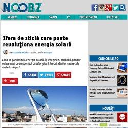 Sfera de sticlă care poate revoluţiona energia solară – NOOBZ.RO